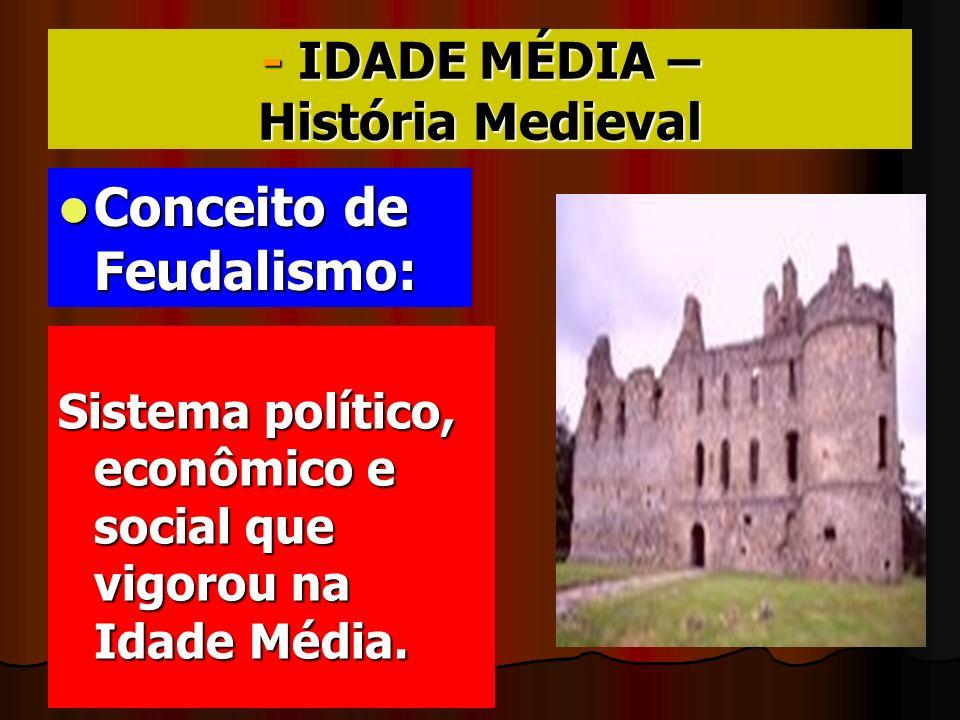 - IDADE MÉDIA – História Medieval