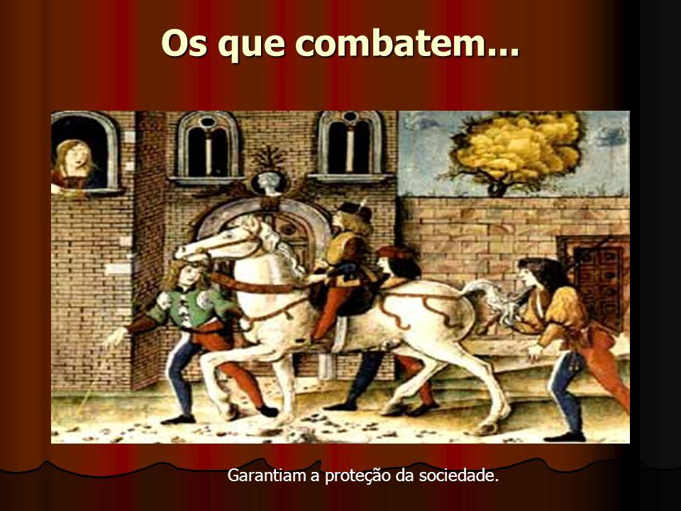 Os que combatem... Garantiam a proteção da sociedade.