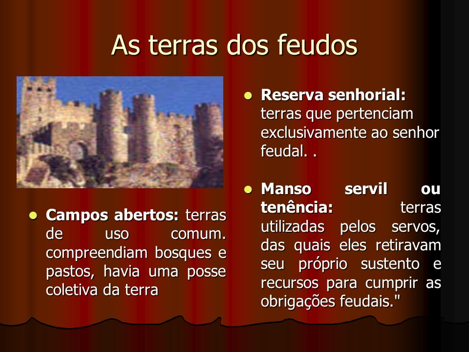 As terras dos feudos Reserva senhorial: terras que pertenciam exclusivamente ao senhor feudal. .