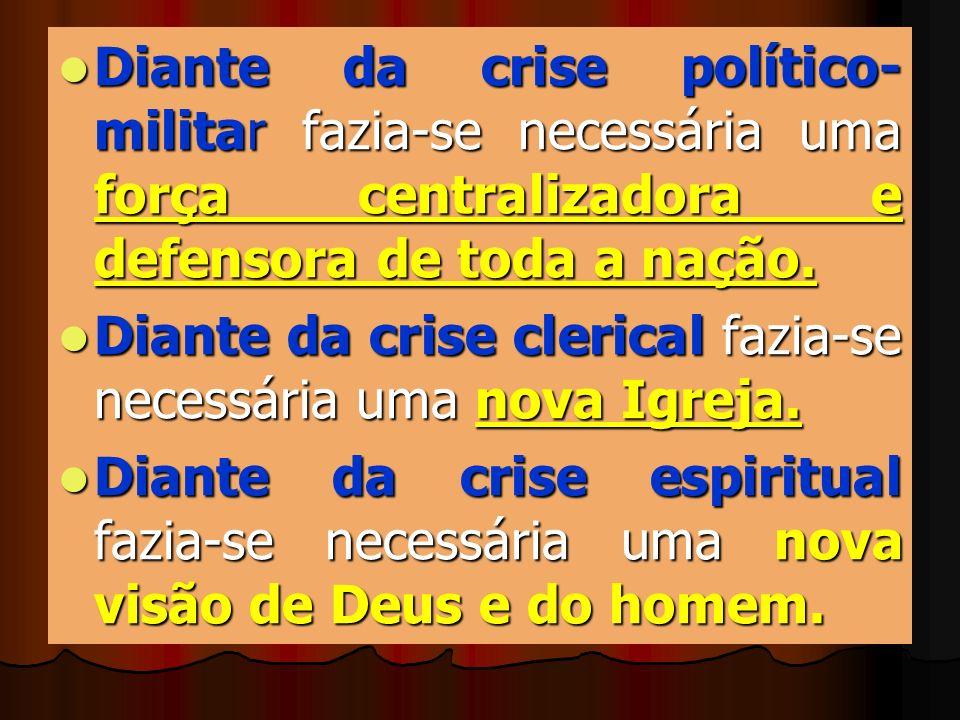 Diante da crise político-militar fazia-se necessária uma força centralizadora e defensora de toda a nação.