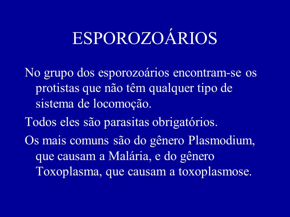 ESPOROZOÁRIOS No grupo dos esporozoários encontram-se os protistas que não têm qualquer tipo de sistema de locomoção.
