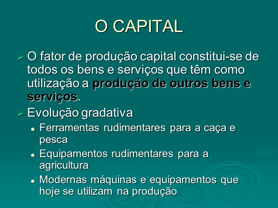 O CAPITALO fator de produção capital constitui-se de todos os bens e serviços que têm como utilização a produção de outros bens e serviços.