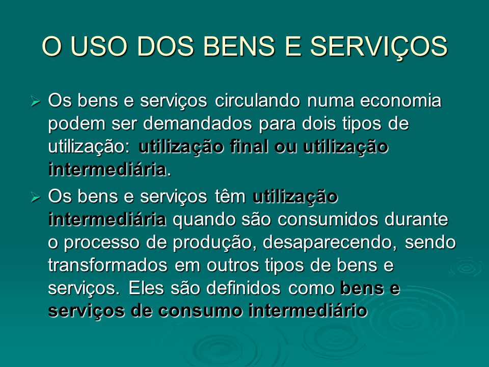 O USO DOS BENS E SERVIÇOS