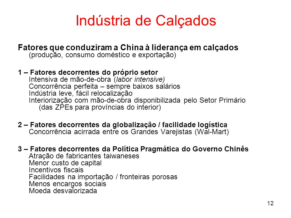 Indústria de Calçados Fatores que conduziram a China à liderança em calçados (produção, consumo doméstico e exportação)