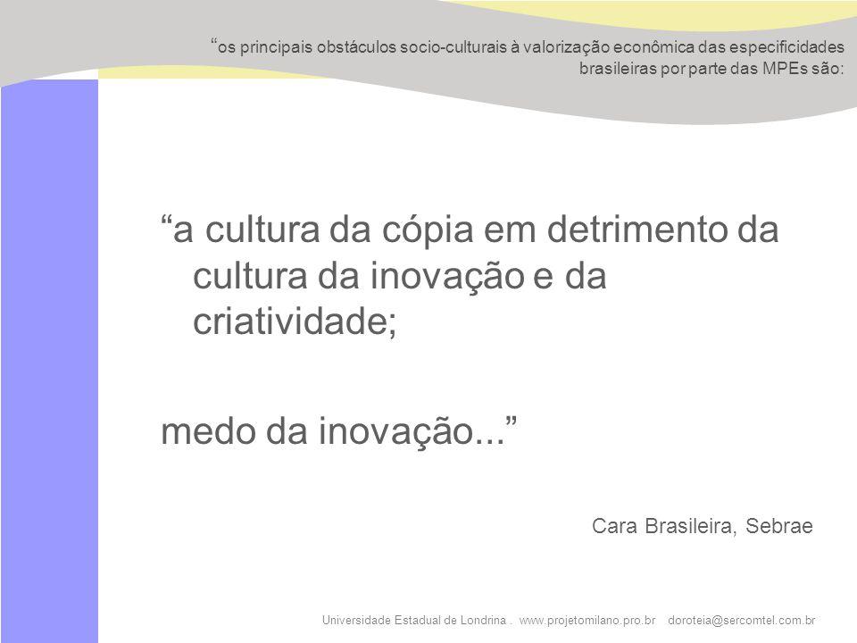 os principais obstáculos socio-culturais à valorização econômica das especificidades brasileiras por parte das MPEs são: