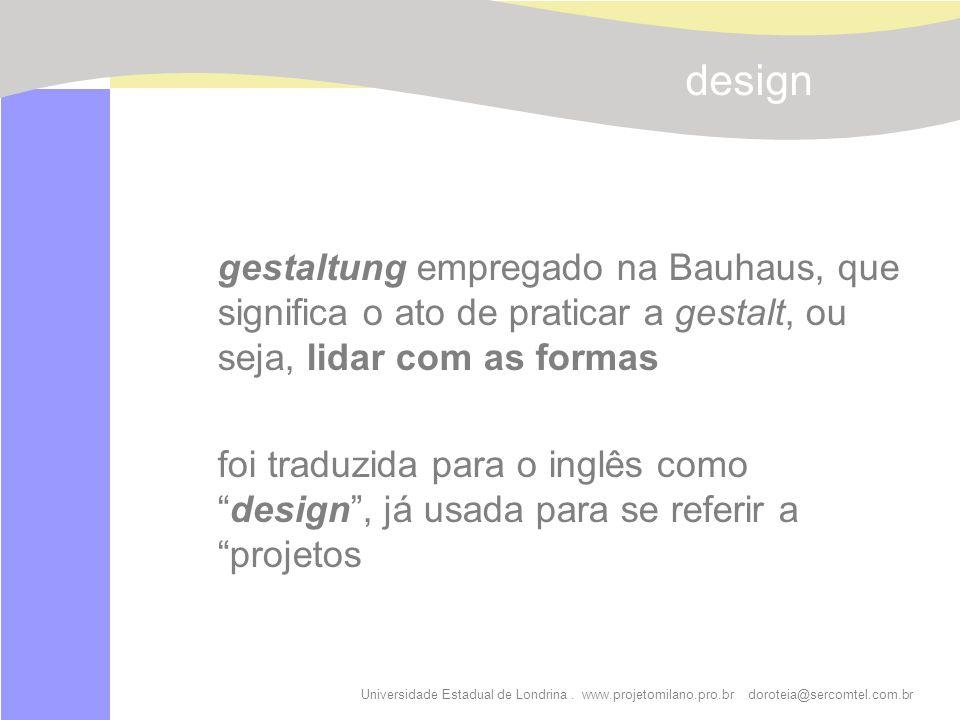design gestaltung empregado na Bauhaus, que significa o ato de praticar a gestalt, ou seja, lidar com as formas.