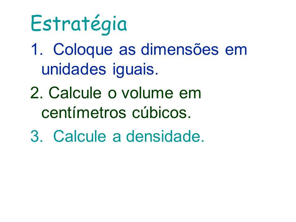Estratégia 1. Coloque as dimensões em unidades iguais.