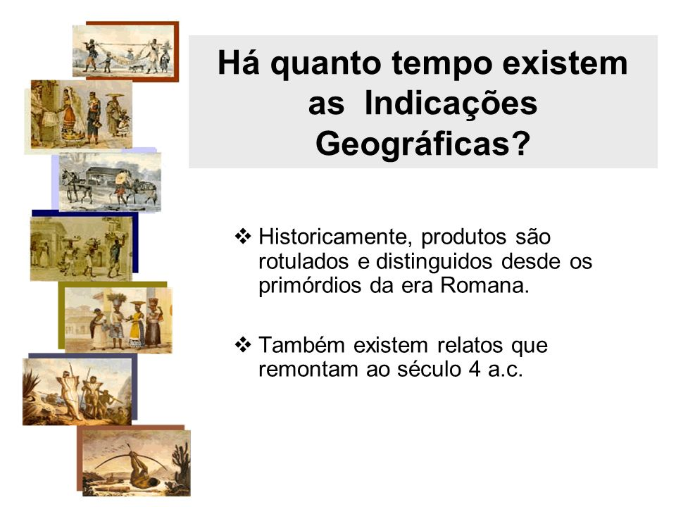 Há quanto tempo existem as Indicações Geográficas
