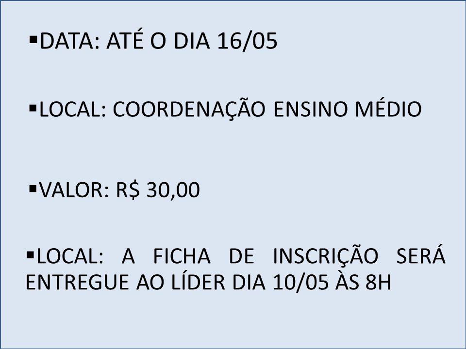 DATA: ATÉ O DIA 16/05 LOCAL: COORDENAÇÃO ENSINO MÉDIO VALOR: R$ 30,00