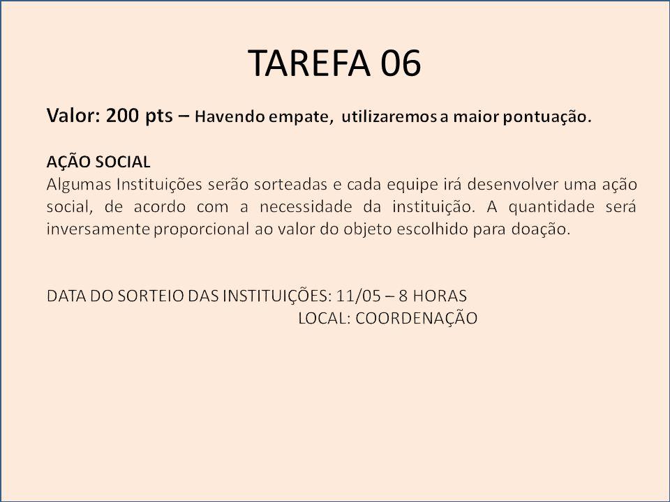 TAREFA 06 Valor: 200 pts – Havendo empate, utilizaremos a maior pontuação. AÇÃO SOCIAL.