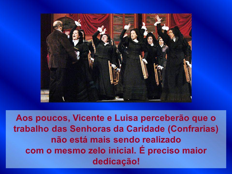 Aos poucos, Vicente e Luisa perceberão que o trabalho das Senhoras da Caridade (Confrarias) não está mais sendo realizado com o mesmo zelo inicial.