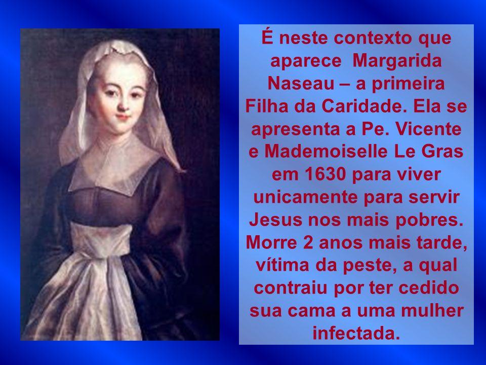 É neste contexto que aparece Margarida Naseau – a primeira Filha da Caridade.