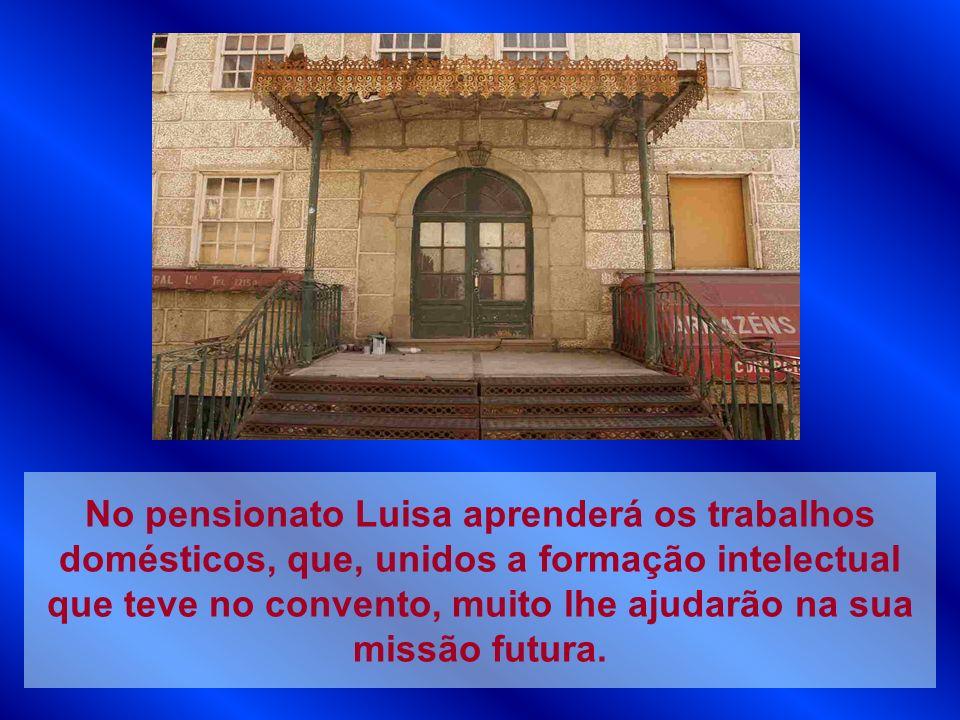 No pensionato Luisa aprenderá os trabalhos domésticos, que, unidos a formação intelectual que teve no convento, muito lhe ajudarão na sua missão futura.