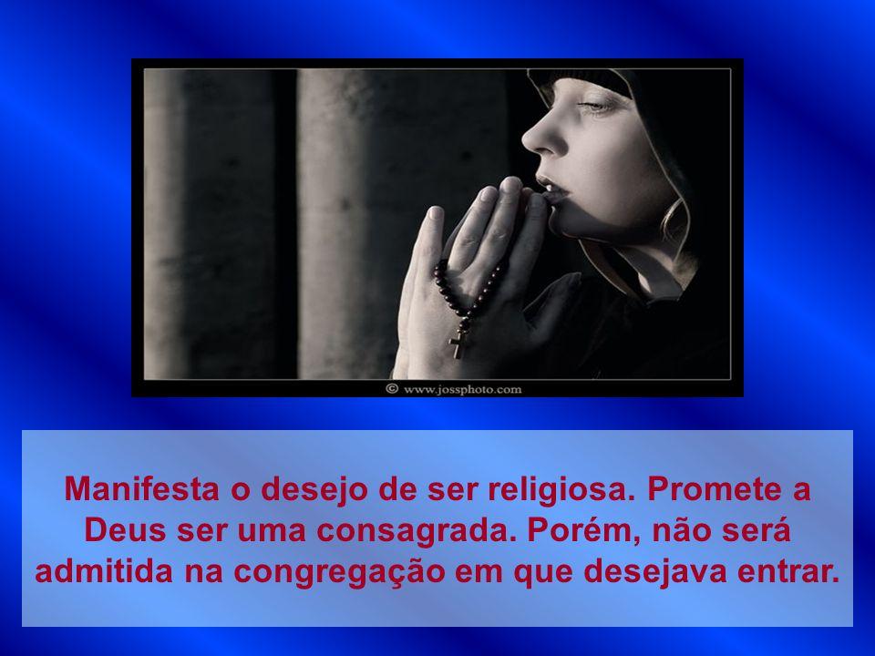 Manifesta o desejo de ser religiosa. Promete a Deus ser uma consagrada