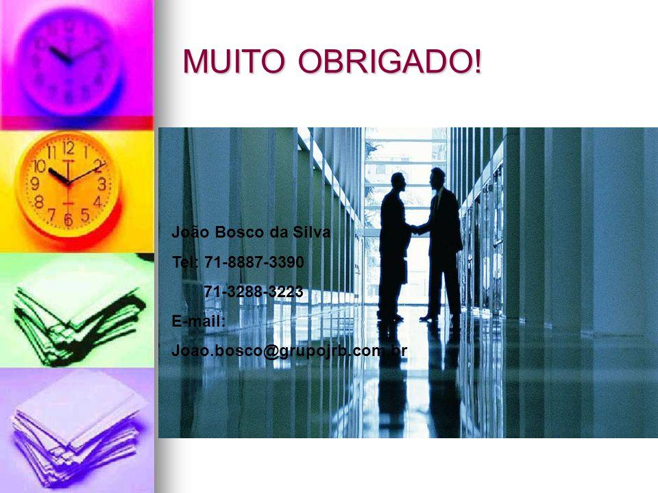MUITO OBRIGADO! João Bosco da Silva Tel: 71-8887-3390 71-3288-3223