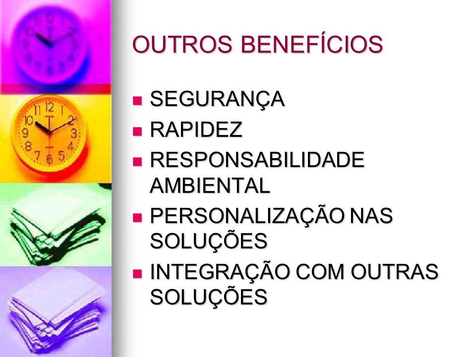 OUTROS BENEFÍCIOS SEGURANÇA RAPIDEZ RESPONSABILIDADE AMBIENTAL