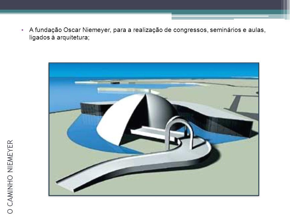 A fundação Oscar Niemeyer, para a realização de congressos, seminários e aulas, ligados à arquitetura;