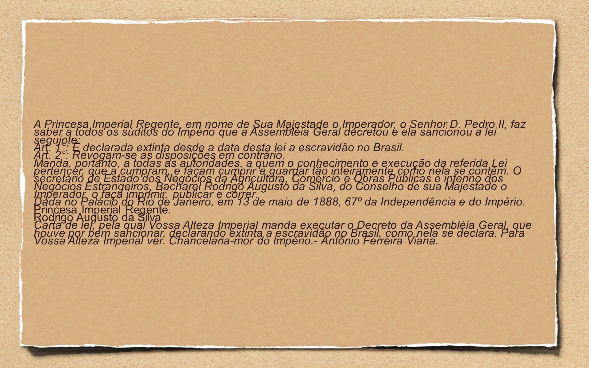 A Princesa Imperial Regente, em nome de Sua Majestade o Imperador, o Senhor D. Pedro II, faz saber a todos os súditos do Império que a Assembléia Geral decretou e ela sancionou a lei seguinte: