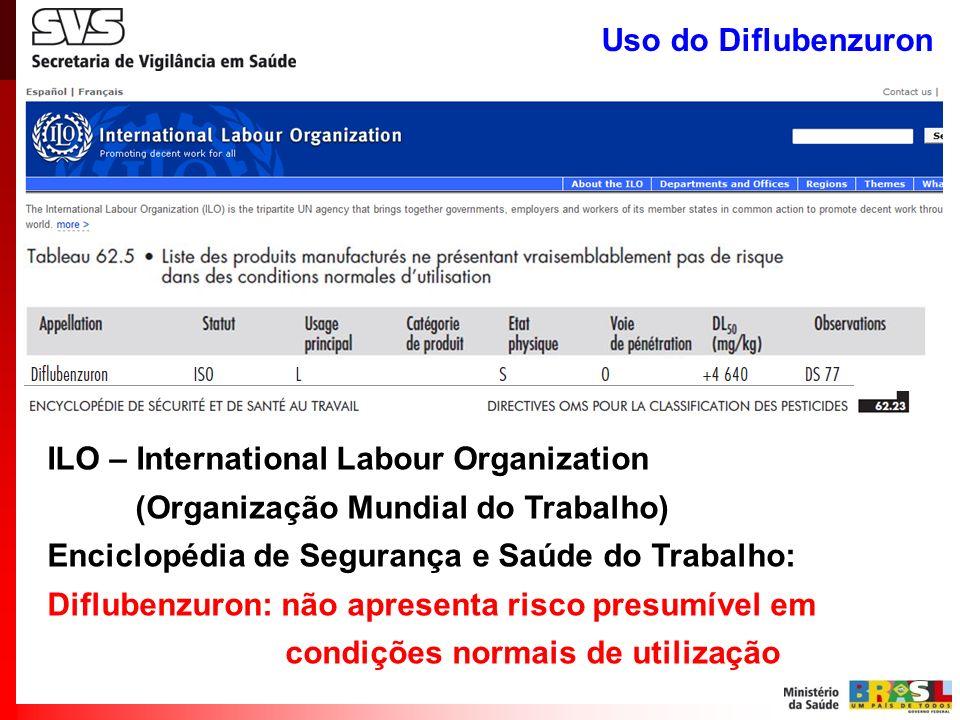 Uso do Diflubenzuron ILO – International Labour Organization. (Organização Mundial do Trabalho) Enciclopédia de Segurança e Saúde do Trabalho: