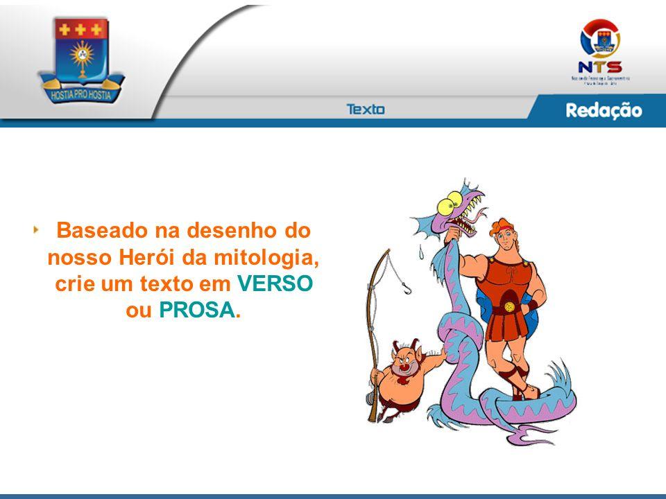 Baseado na desenho do nosso Herói da mitologia, crie um texto em VERSO ou PROSA.