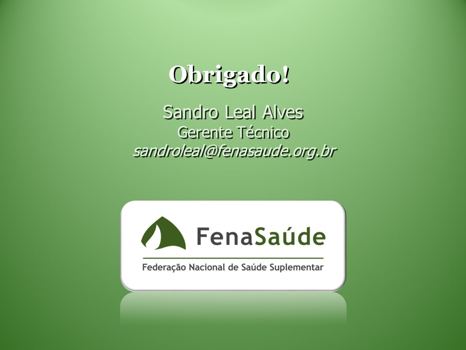 Sandro Leal Alves Gerente Técnico sandroleal@fenasaude.org.br
