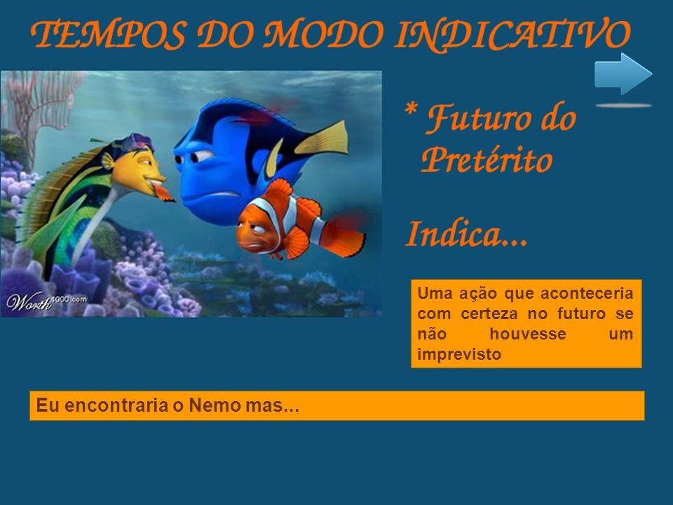 Eu encontraria o Nemo mas...
