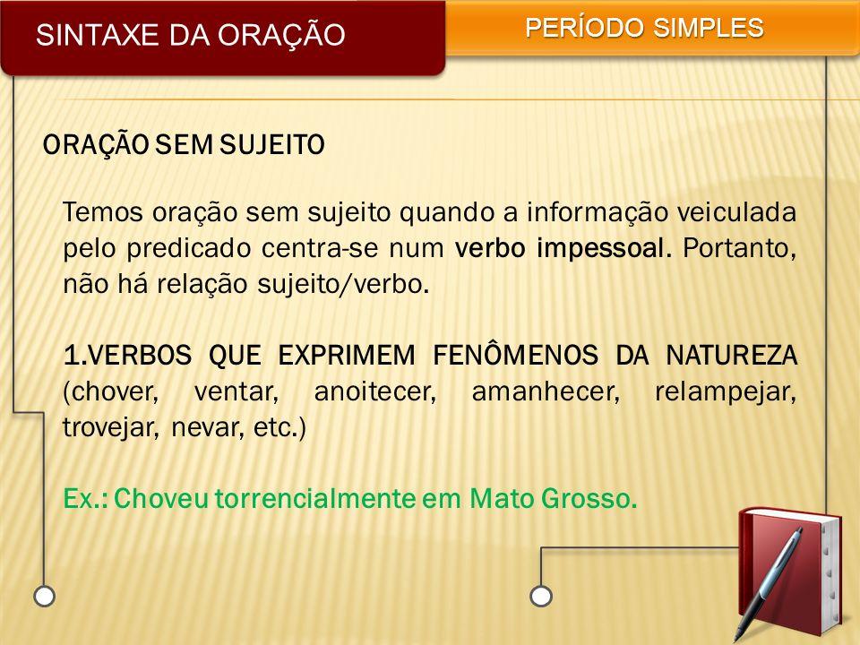Ex.: Choveu torrencialmente em Mato Grosso.