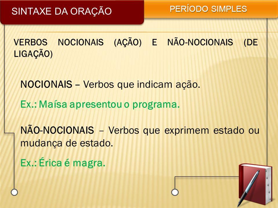 NOCIONAIS – Verbos que indicam ação. Ex.: Maísa apresentou o programa.