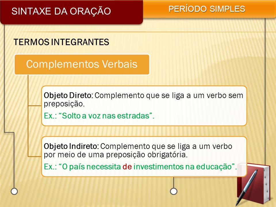 Complementos Verbais SINTAXE DA ORAÇÃO TERMOS INTEGRANTES