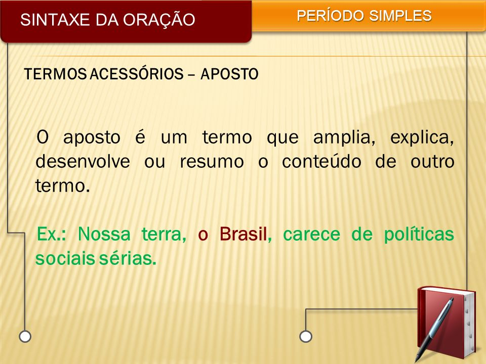Ex.: Nossa terra, o Brasil, carece de políticas sociais sérias.