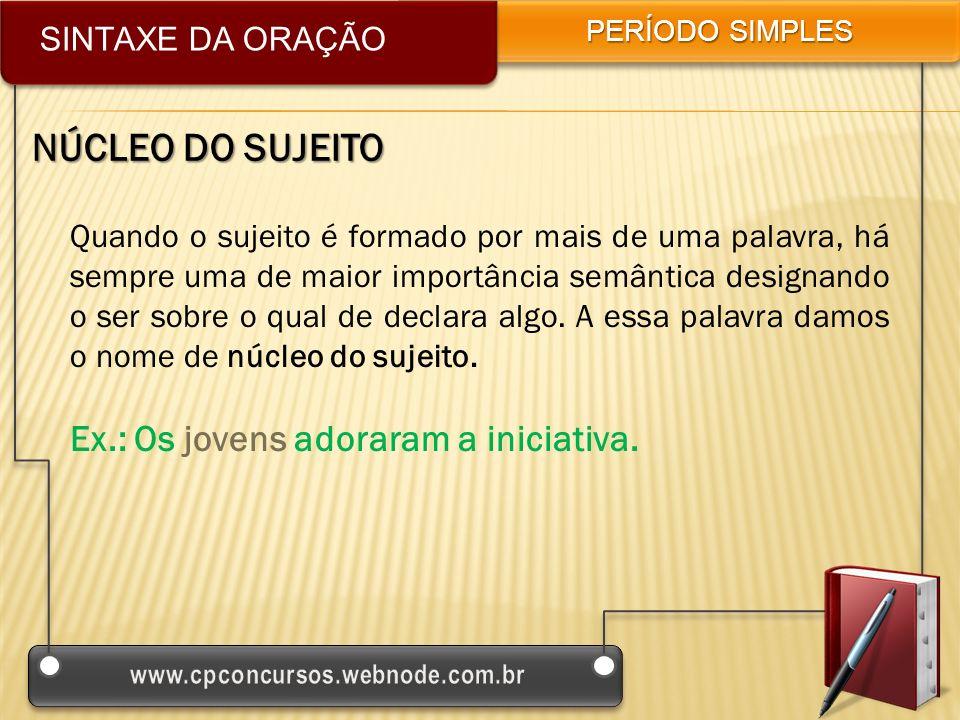 NÚCLEO DO SUJEITO Ex.: Os jovens adoraram a iniciativa.
