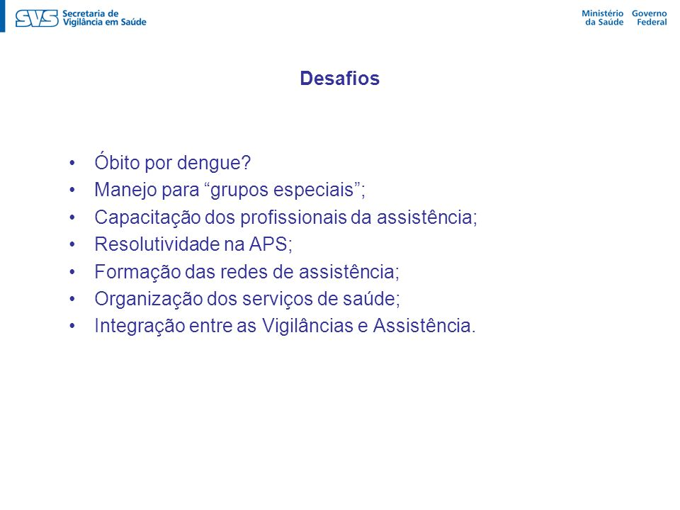 Desafios Óbito por dengue Manejo para grupos especiais ; Capacitação dos profissionais da assistência;