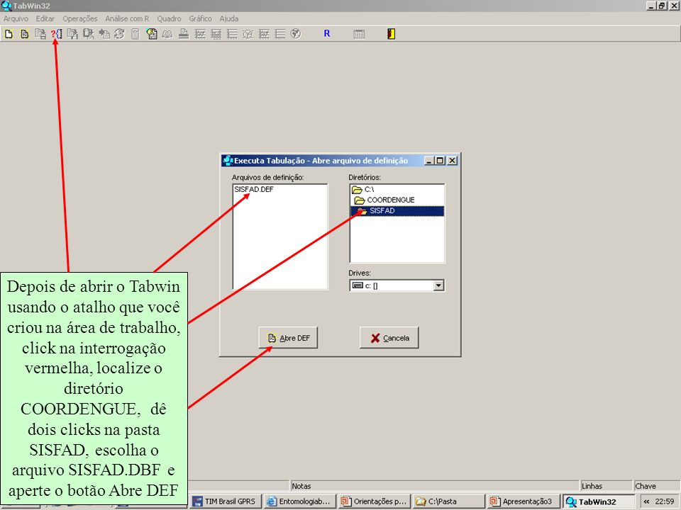 Depois de abrir o Tabwin usando o atalho que você criou na área de trabalho, click na interrogação vermelha, localize o diretório COORDENGUE, dê dois clicks na pasta SISFAD, escolha o arquivo SISFAD.DBF e aperte o botão Abre DEF