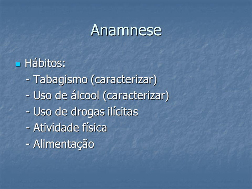 Anamnese Hábitos: - Tabagismo (caracterizar)