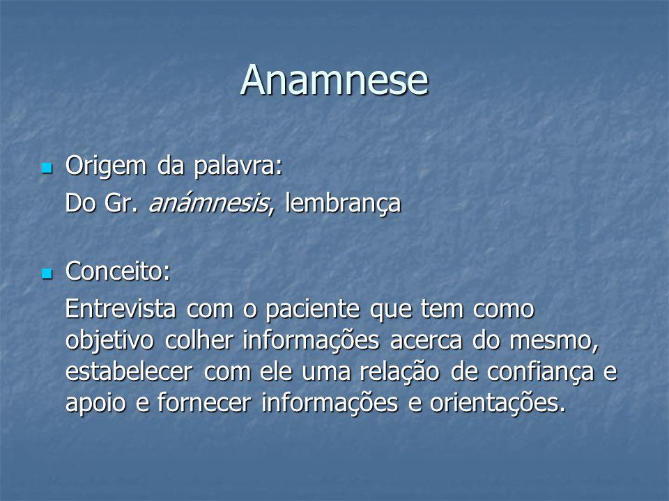 Anamnese Origem da palavra: Do Gr. anámnesis, lembrança Conceito: