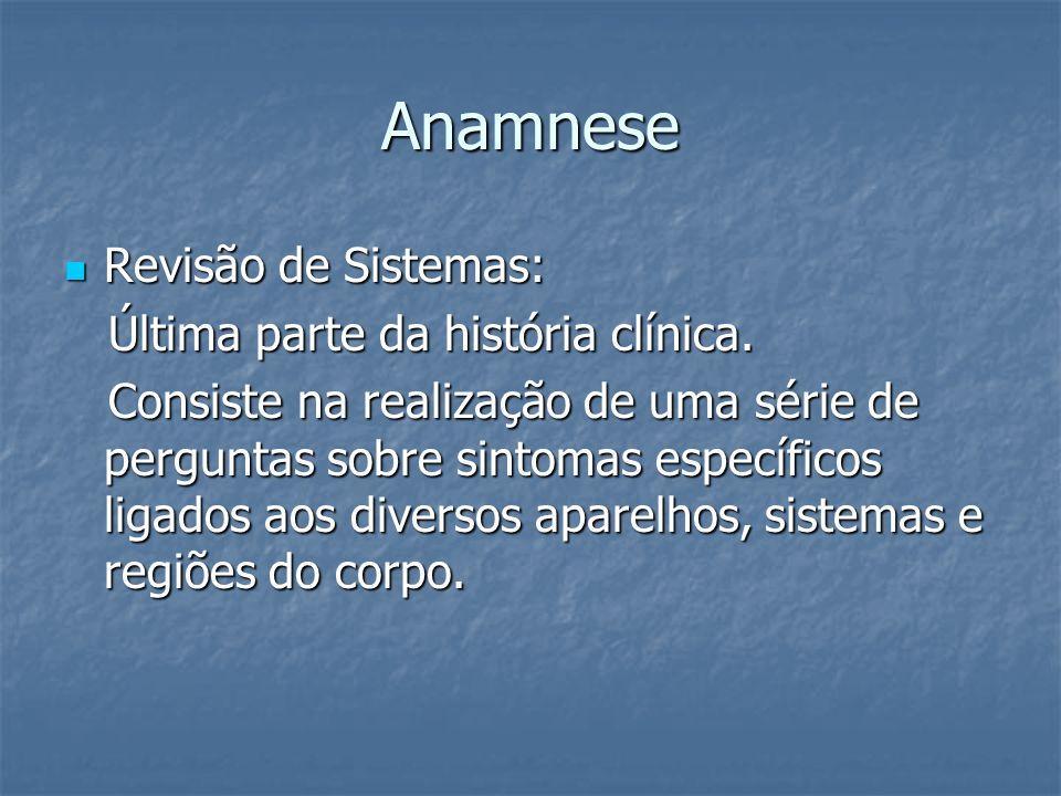 Anamnese Revisão de Sistemas: Última parte da história clínica.