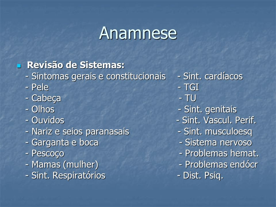 Anamnese Revisão de Sistemas: