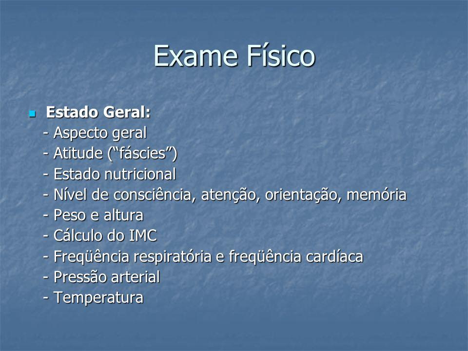 Exame Físico Estado Geral: - Aspecto geral - Atitude ( fáscies )