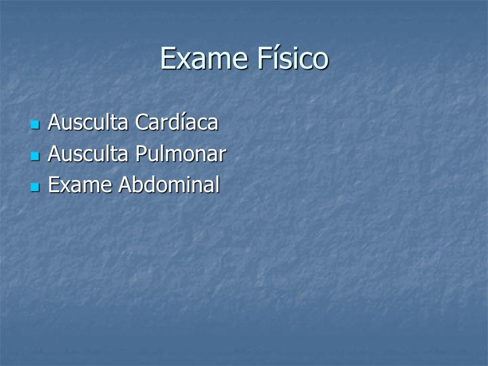 Exame Físico Ausculta Cardíaca Ausculta Pulmonar Exame Abdominal