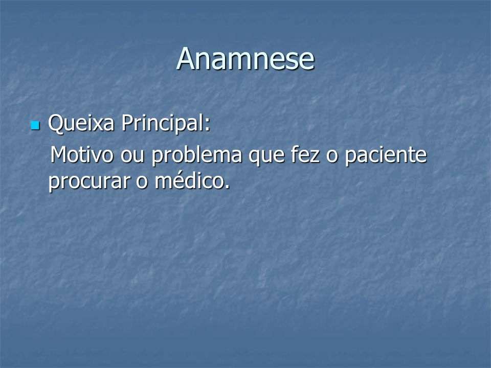 Anamnese Queixa Principal: