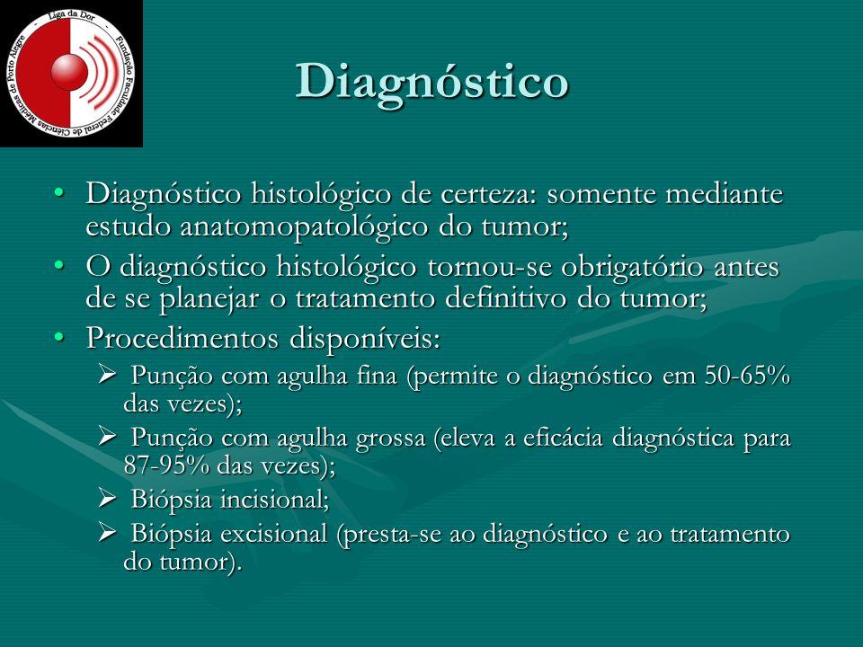 Diagnóstico Diagnóstico histológico de certeza: somente mediante estudo anatomopatológico do tumor;