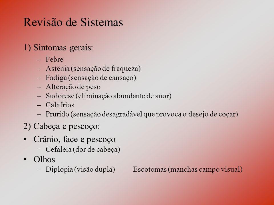 Revisão de Sistemas 1) Sintomas gerais: 2) Cabeça e pescoço:
