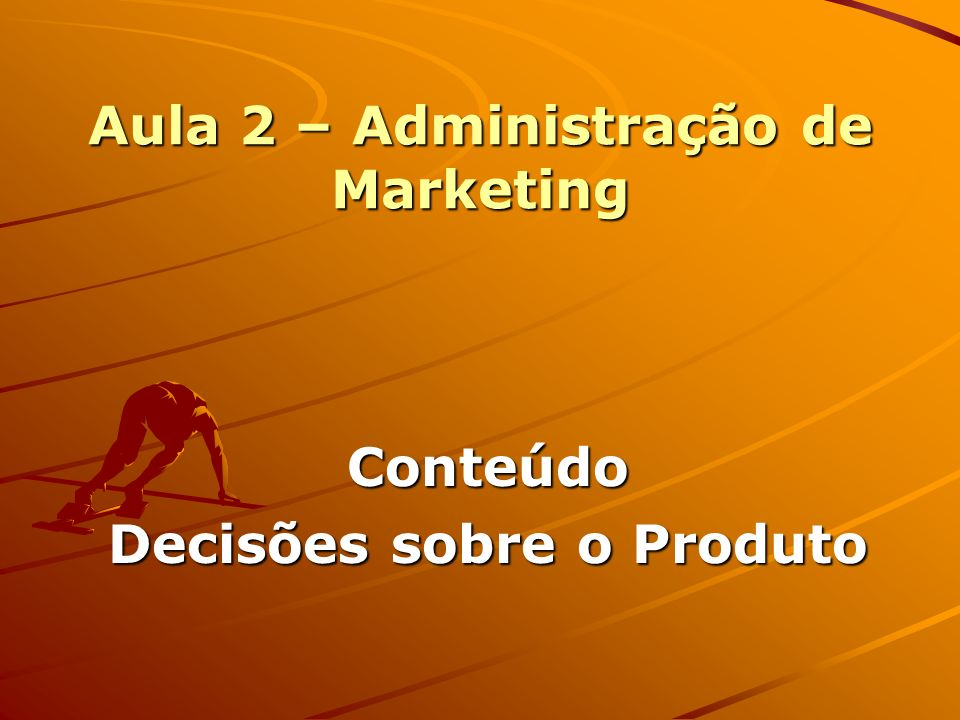 Aula 2 – Administração de Marketing