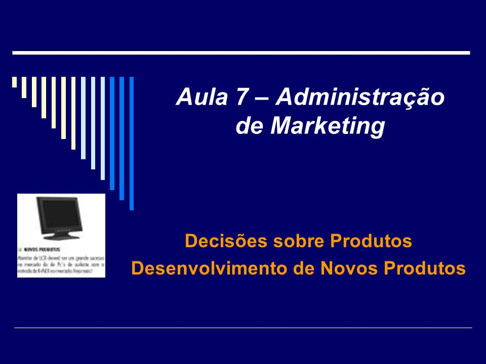 Aula 7 – Administração de Marketing