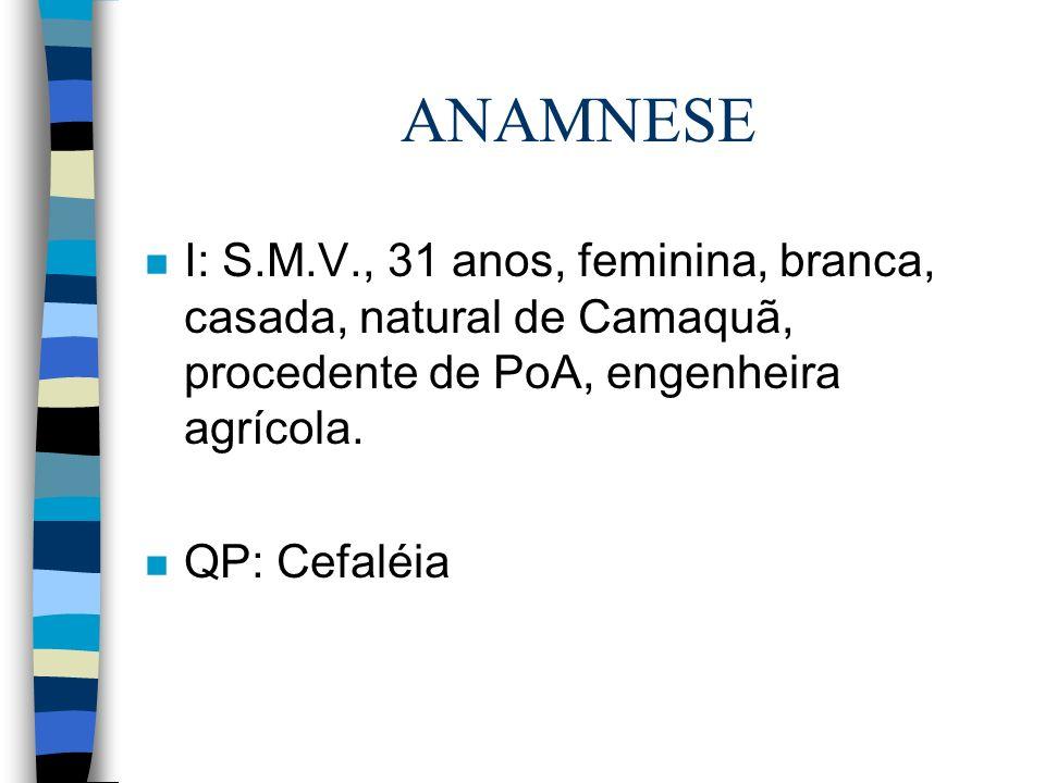 ANAMNESE I: S.M.V., 31 anos, feminina, branca, casada, natural de Camaquã, procedente de PoA, engenheira agrícola.