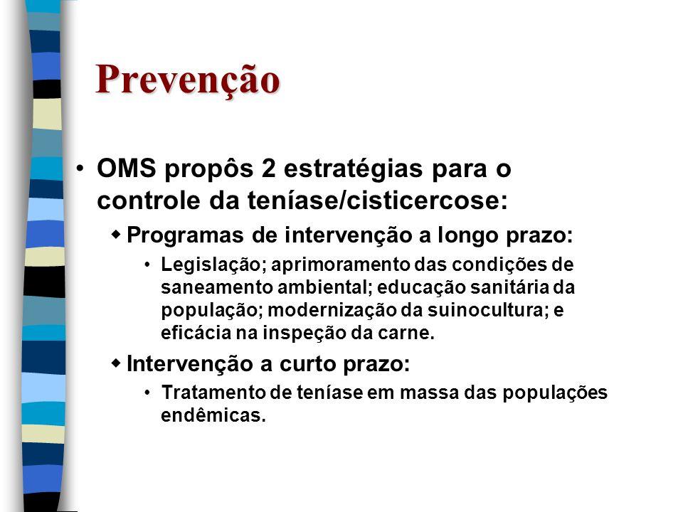 Prevenção OMS propôs 2 estratégias para o controle da teníase/cisticercose: Programas de intervenção a longo prazo:
