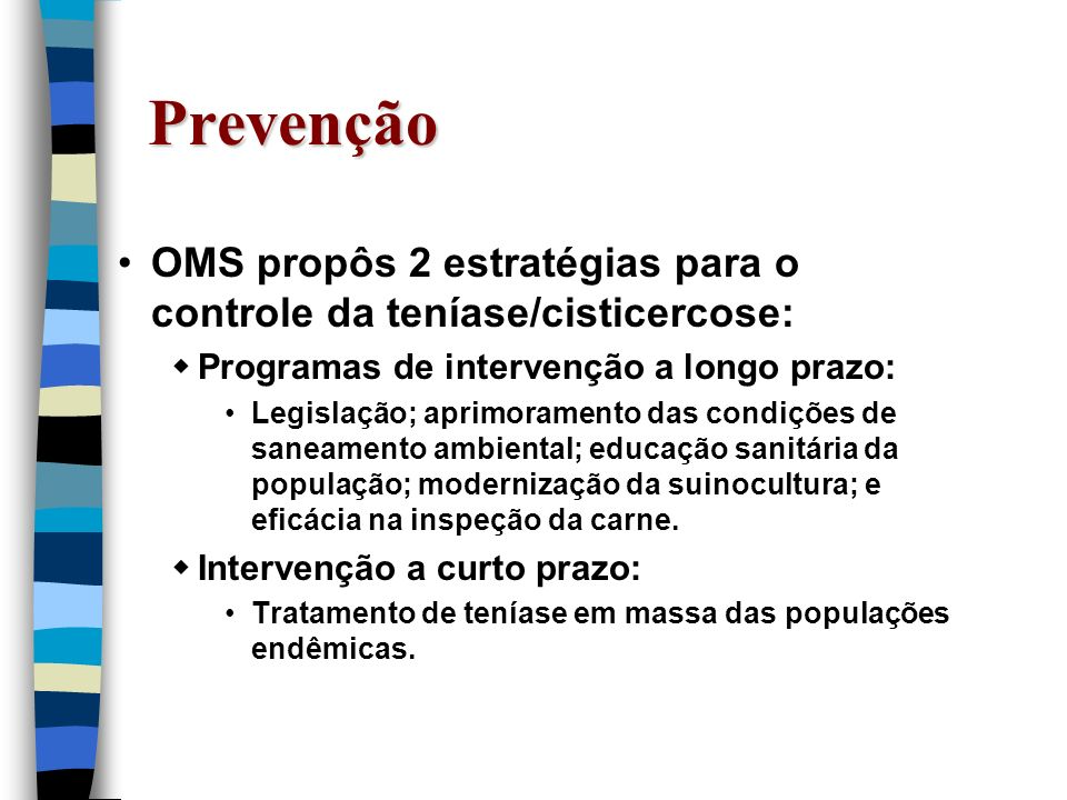 PrevençãoOMS propôs 2 estratégias para o controle da teníase/cisticercose: Programas de intervenção a longo prazo: