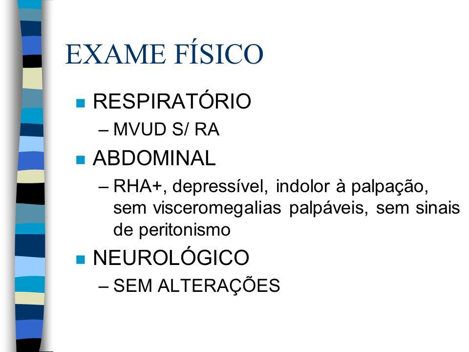 EXAME FÍSICO RESPIRATÓRIO ABDOMINAL NEUROLÓGICO MVUD S/ RA