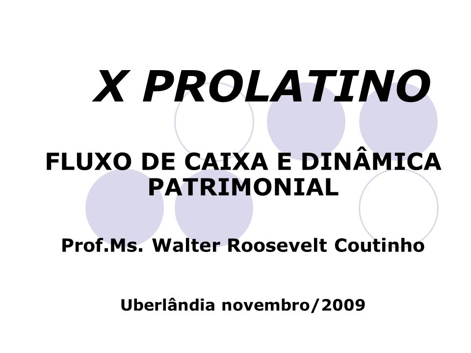 X PROLATINO FLUXO DE CAIXA E DINÂMICA PATRIMONIAL