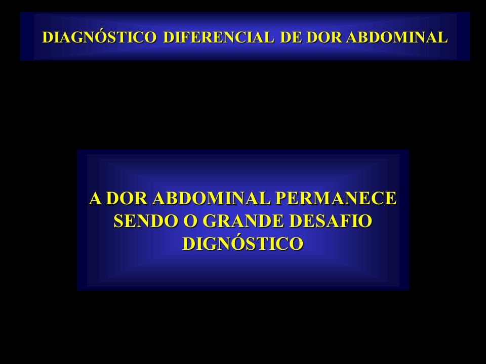 A DOR ABDOMINAL PERMANECE SENDO O GRANDE DESAFIO DIGNÓSTICO